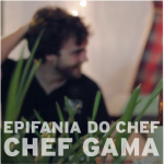 Epifania do Chef . Chef Gama